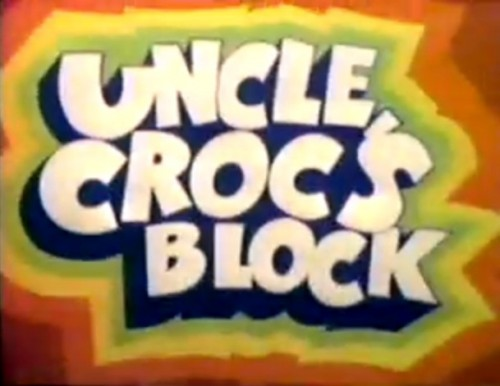 'Welcome to Uncle Croc's Block...nutty people - man, we got'em!'